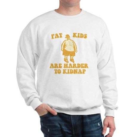 Fat Kids are Harder to Kidnap Sweatshirt