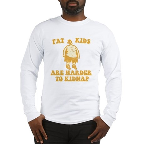 Fat Kids are Harder to Kidnap Long Sleeve T-Shirt