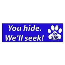 You Hide We'll Seek! K9 SAR Bumper Bumper Sticker