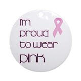 Proud to Wear Pink Ornament (Round)