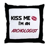 Kiss Me I'm a ARCHOLOGIST Throw Pillow