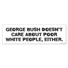 George Bush Doesn't Care Bumper Bumper Sticker