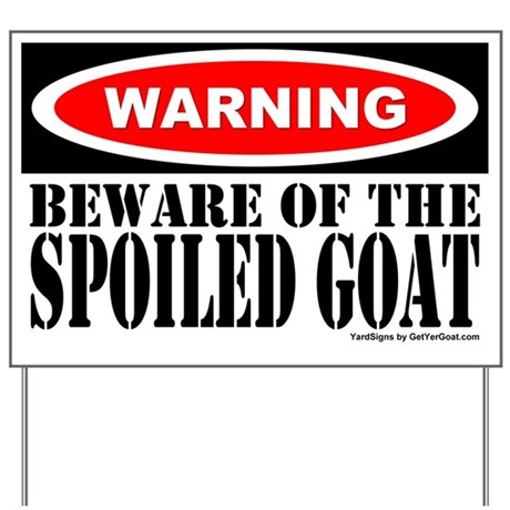 Beware Spoiled Goat Yard Sign