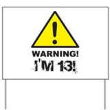 Warning I and apos;m 13 Yard Sign