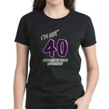 I'm Not 40, 40th Birthday Party Tee