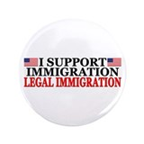 "I Support Immigration: Legal Immigration"" Button"