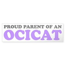Proud Parent of an Ocicat Bumper Sticker