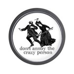 Don't Annoy The Crazy Person Wall Clock