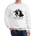Don't Annoy The Crazy Person Sweatshirt