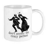 Don't Annoy The Crazy Person Mug