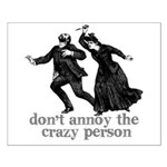 Don't Annoy The Crazy Person Small Poster