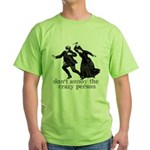 Don't Annoy The Crazy Person Green T-Shirt