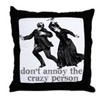 Don't Annoy The Crazy Person Throw Pillow