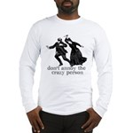 Don't Annoy The Crazy Person Long Sleeve T-Shirt
