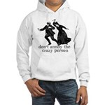 Don't Annoy The Crazy Person Hooded Sweatshirt