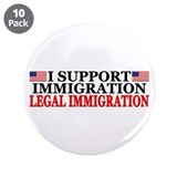 """I Support LEGAL Immigration"" Button (10 pack)"