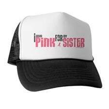I Wear Pink For My Sister 6 Trucker Hat