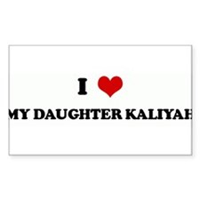 I Love MY DAUGHTER KALIYAH Rectangle Decal