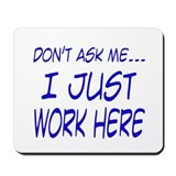 Don't ask me... I just work here Mousepad