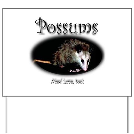 Possums Need Love Too Yard Sign