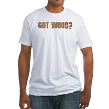 Got Wood? Shirt