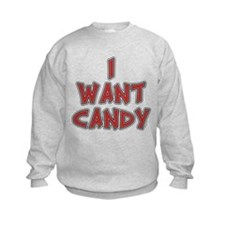 I Want Candy Sweatshirt