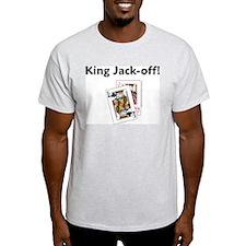 King Jack-off! Ash Grey T-Shirt