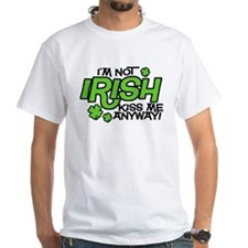 I'm Not Irish, Kiss Me Anyway White T-Shirt