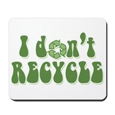 I don't recycle Mousepad