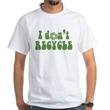 I don't recycle Shirt