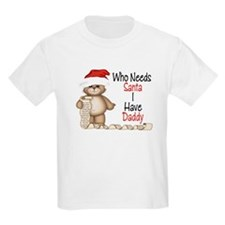 Who Needs Santa? Daddy T-Shirt