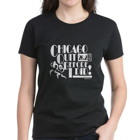 Chicago Quit Before I Did! Women's Dark T-Shirt