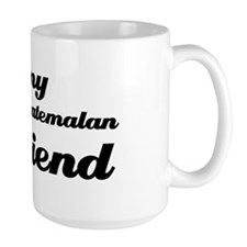 I love my Guatemalan Girlfriend Mug