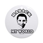 Barack my world Ornament (Round)