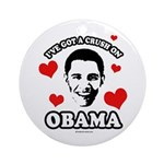 I've got a crush on Obama Ornament (Round)