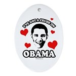 I've got a crush on Obama Oval Ornament