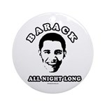 Barack all night long Ornament (Round)