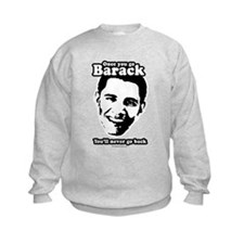 Once you go Barack, you'll never go back Sweatshirt
