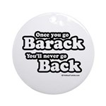 Once you go Barack you'll never go back Ornament (
