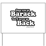 Once you go Barack you'll never go back Yard Sign
