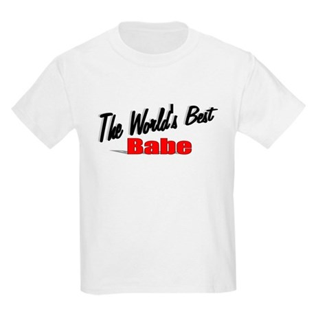 """The World's Best Babe"" Kids Light T-Shirt"