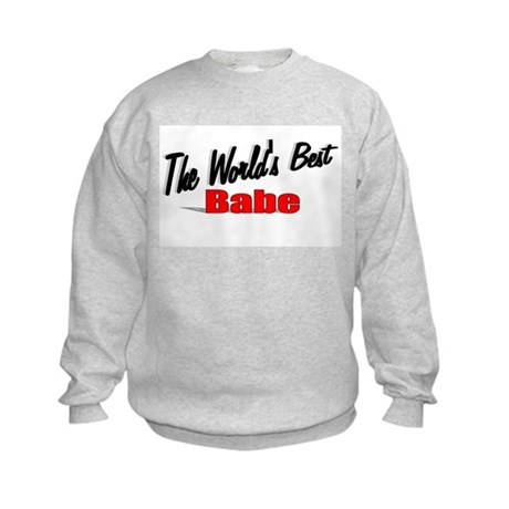 """The World's Best Babe"" Kids Sweatshirt"