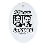 Clinton Obama: It'll be great in 2008 Ornament (Ov