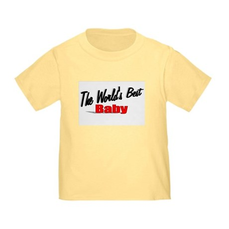 """The World's Best Baby"" Toddler T-Shirt"