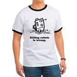 """Killing robots is wrong""  Tee."