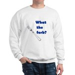 WHAT THE FORK? Sweatshirt