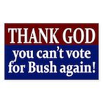 Thank God (Anti-Bush Bumper Sticker)