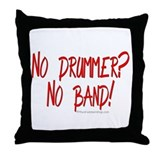 No drummer? No band! : Throw Pillow