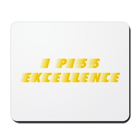 I Piss Excellence Mousepad