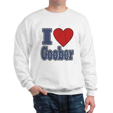 I Love Goober Sweatshirt